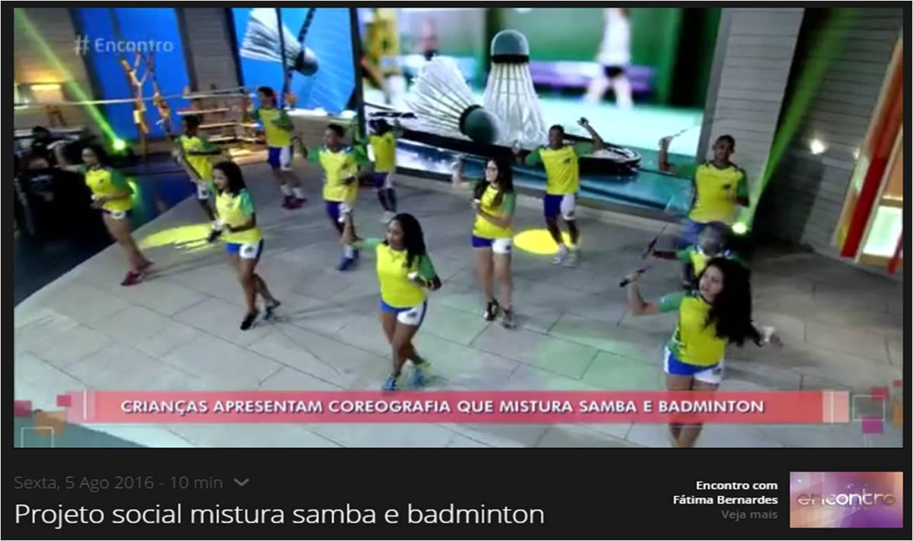 Encontro com Fatima Bernardes: Projeto mistura samba e badminton – Globo – Agosto 2016